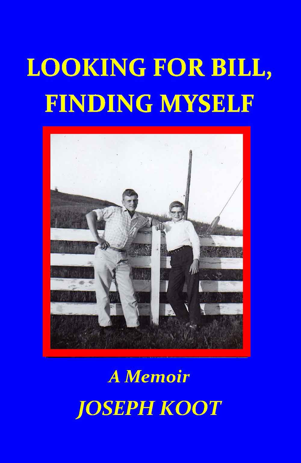 Looking for Bill, Finding Myself by Joseph Koot [book cover]